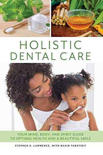 9781538113974-153811397X-Holistic Dental Care: Your Mind, Body, and Spirit Guide to Optimal Health and a Beautiful Smile