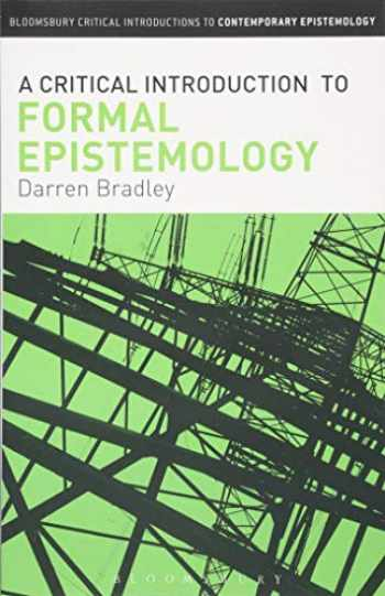 9781780937144-1780937148-A Critical Introduction to Formal Epistemology (Bloomsbury Critical Introductions to Contemporary Epistemology)