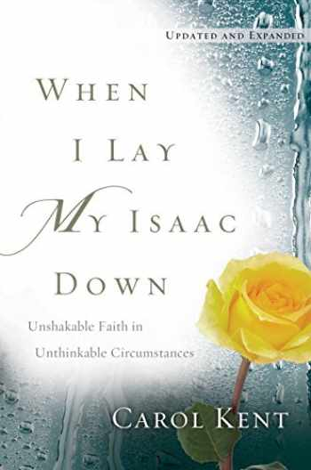 9781612914428-161291442X-When I Lay My Isaac Down [repack]: Unshakable Faith in Unthinkable Circumstances