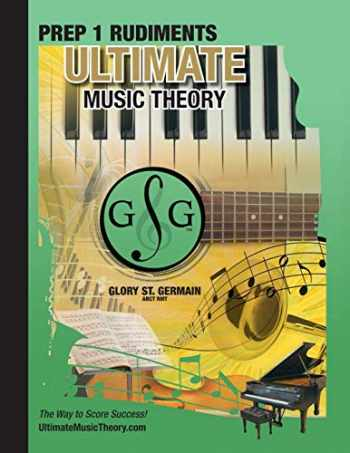 9780980955668-0980955661-Prep 1 Rudiments - Ultimate Music Theory: Prep 1 Music Theory Workbook Ultimate Music Theory includes UMT Guide & Chart, 12 Step-by-Step Lessons & 12 ... Retention! (Ultimate Music Theory Series)