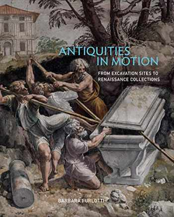9781606065914-1606065912-Antiquities in Motion: From Excavation Sites to Renaissance Collections