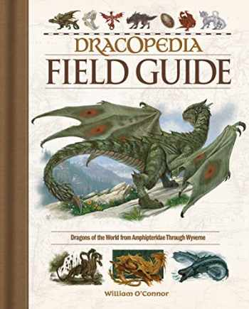 9781440353840-1440353840-Dracopedia Field Guide: Dragons of the World from Amphipteridae through Wyvernae