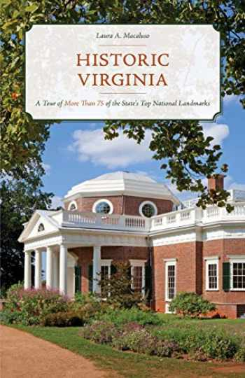 9781493041831-1493041835-Historic Virginia: A Tour of More Than 75 of the State's Top National Landmarks