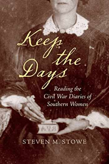 9781469640969-1469640961-Keep the Days: Reading the Civil War Diaries of Southern Women (Civil War America)