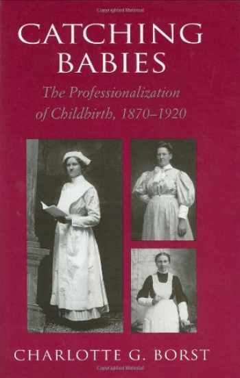 9780674102620-0674102622-Catching Babies: The Professionalization of Childbirth, 1870-1920