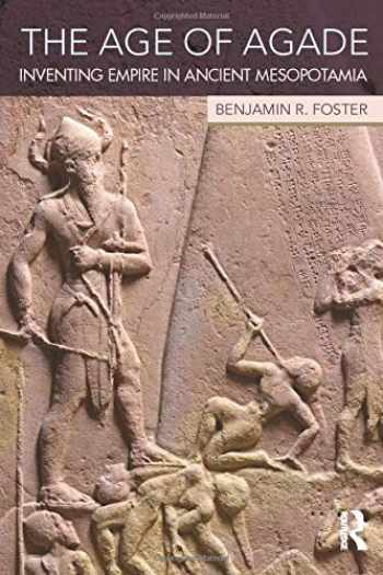 9781138909755-1138909750-The Age of Agade: Inventing Empire in Ancient Mesopotamia