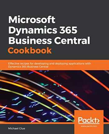 9781789958546-1789958547-Microsoft Dynamics 365 Business Central Cookbook: Effective recipes for developing and deploying applications with Dynamics 365 Business Central