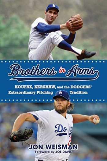 9781629374673-1629374679-Brothers in Arms: Koufax, Kershaw, and the Dodgers' Extraordinary Pitching Tradition