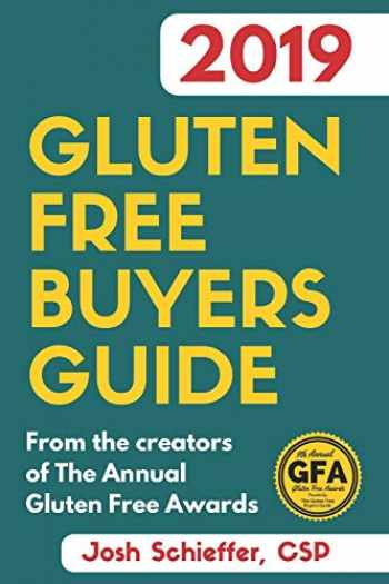 9781730859922-1730859925-2019 Gluten Free Buyers Guide: Connecting you to the best in gluten free so you can skip to the good stuff.