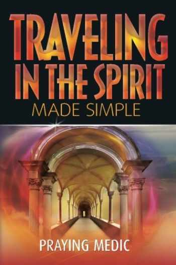 9780998091204-0998091200-Traveling in the Spirit Made Simple (The Kingdom of God Made Simple) (Volume 4)