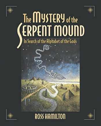 9781583940037-1583940030-The Mystery of the Serpent Mound: In Search of the Alphabet of the Gods