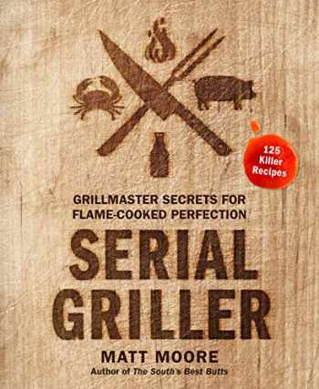 9780358187264-0358187265-Serial Griller: Grillmaster Secrets for Flame-Cooked Perfection