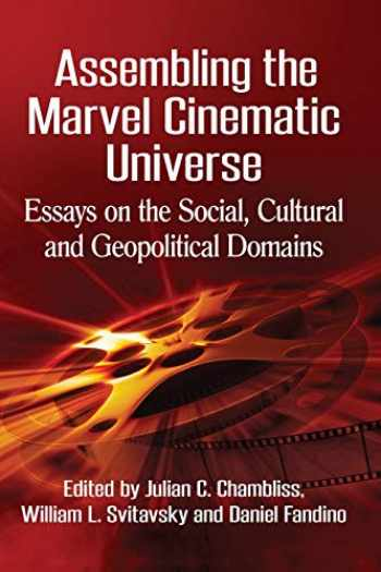 9781476664187-1476664188-Assembling the Marvel Cinematic Universe: Essays on the Social, Cultural and Geopolitical Domains