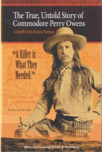 9781882824489-1882824482-A Killer is What They Needed: The True, Untold Story of Commodore Perry Owens, A Sheriff of the Arizona Territory
