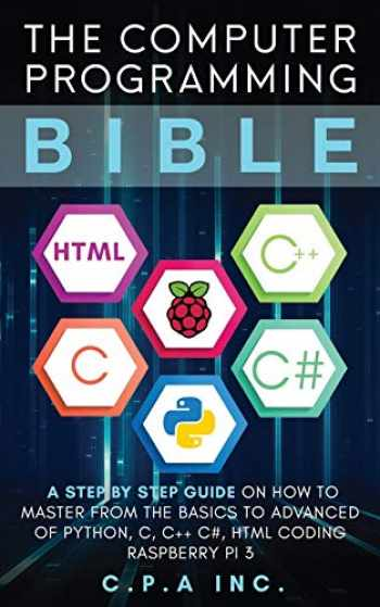 9781661846282-1661846289-The Computer Programming Bible: A Step by Step Guide On How To Master From The Basics to Advanced of Python, C, C++, C#, HTML Coding Raspberry Pi3