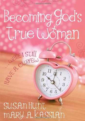 9780802403605-0802403603-Becoming God's True Woman: ...While I Still Have a Curfew (True Woman)