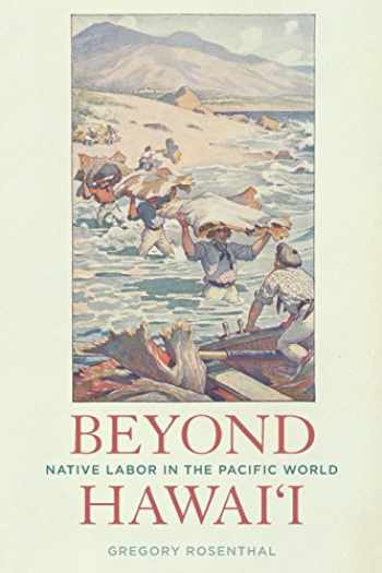 9780520295070-0520295072-Beyond Hawai'i: Native Labor in the Pacific World