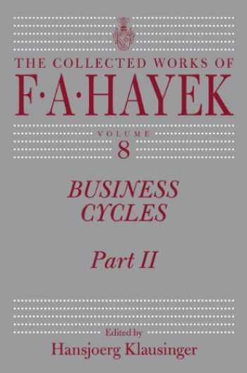 9780226320472-0226320472-Business Cycles: Part II (Volume 8) (The Collected Works of F. A. Hayek)