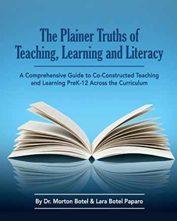 9780997906516-0997906510-The Plainer Truths of Teaching, Learning and Literacy: A comprehensive guide to reading, writing, speaking and listening Pre-K-12 across the curriculum