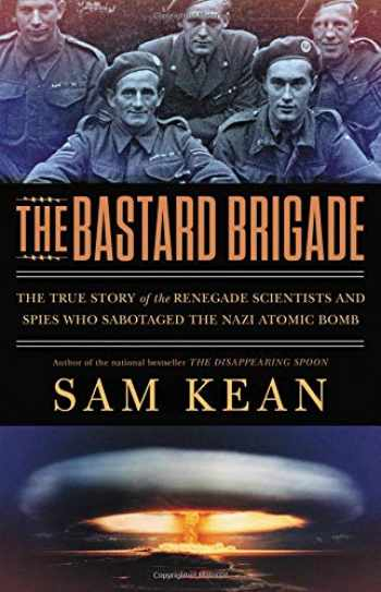 9780316381680-0316381683-The Bastard Brigade: The True Story of the Renegade Scientists and Spies Who Sabotaged the Nazi Atomic Bomb