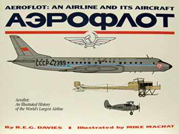 9780962648311-0962648310-Aeroflot: An Airline and Its Aircraft - An Illustrated History of the World's Largest Airline