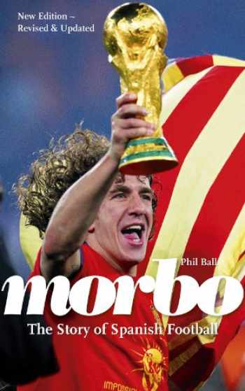 9780956101129-0956101127-Morbo: The Story of Spanish Football