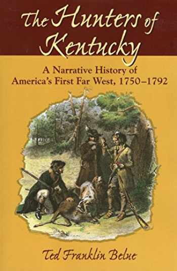 9780811731195-0811731197-The Hunters of Kentucky: A Narrative History of America's First Far West, 1750-1792