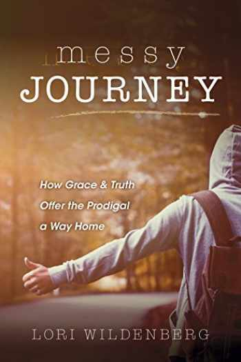 9781625915238-1625915233-Messy Journey: How Grace & Truth Offer the Prodigal A Way Home