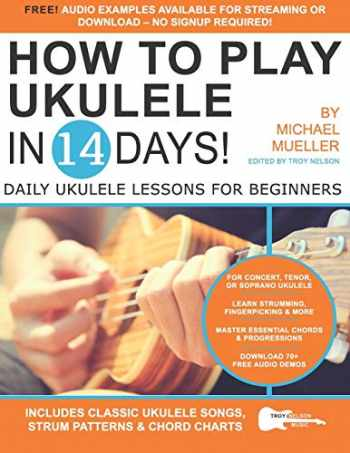 9781672893381-1672893380-How To Play Ukulele In 14 Days: Daily Ukulele Lessons for Beginners (Play Guitar in 14 Days)