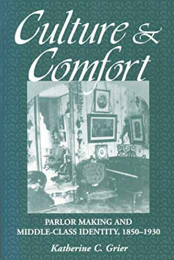 9781560987161-1560987162-Culture and Comfort: Parlor Making and Middle-Class Identity, 1850-1930
