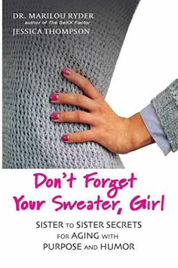 9780990410331-0990410331-Don't Forget Your Sweater, Girl: Sister to Sister Secrets for Aging with Purpose and Humor