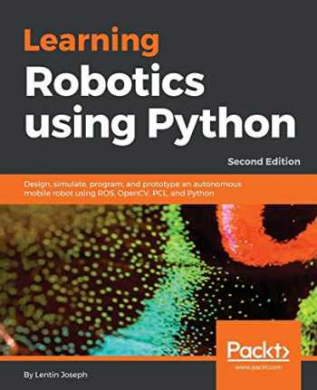 9781788623315-1788623312-Learning Robotics using Python: Design, simulate, program, and prototype an autonomous mobile robot using ROS, OpenCV, PCL, and Python, 2nd Edition