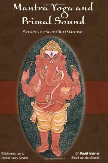 9780910261944-0910261946-Mantra Yoga and Primal Sound: Secret of Seed (Bija) Mantras