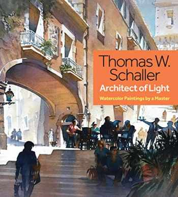 9781440350726-1440350728-Thomas W. Schaller, Architect of Light: Watercolor Paintings by a Master