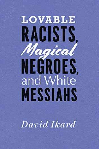 9780226492636-022649263X-Lovable Racists, Magical Negroes, and White Messiahs