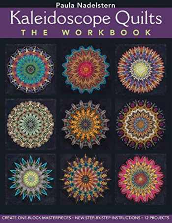 9781607051794-1607051796-Kaleidoscope Quilts: The Workbook: Create One-Block Masterpieces; New Step-by-Step Instructions