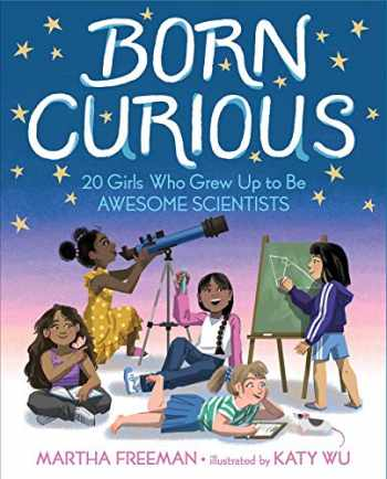 9781534421530-153442153X-Born Curious: 20 Girls Who Grew Up to Be Awesome Scientists
