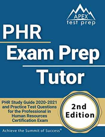 9781628457841-1628457848-PHR Exam Prep Tutor: PHR Study Guide 2020-2021 and Practice Test Questions for the Professional in Human Resources Certification Exam [2nd Edition]