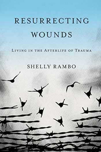 9781481306799-1481306790-Resurrecting Wounds: Living in the Afterlife of Trauma