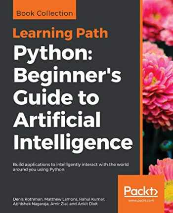 9781789957327-178995732X-Python: Beginner's Guide to Artificial Intelligence: Build applications to intelligently interact with the world around you using Python
