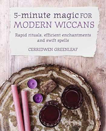 9781782497059-1782497056-5-Minute Magic for Modern Wiccans: Rapid rituals, efficient enchantments, and swift spells