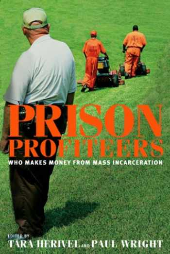 9781595584540-1595584544-Prison Profiteers: Who Makes Money from Mass Incarceration