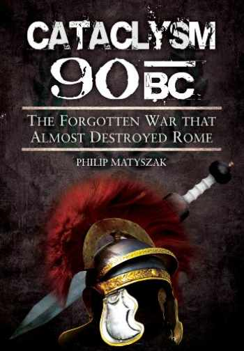 9781848847897-1848847890-Cataclysm 90 BC: The forgotten war that almost destroyed Rome