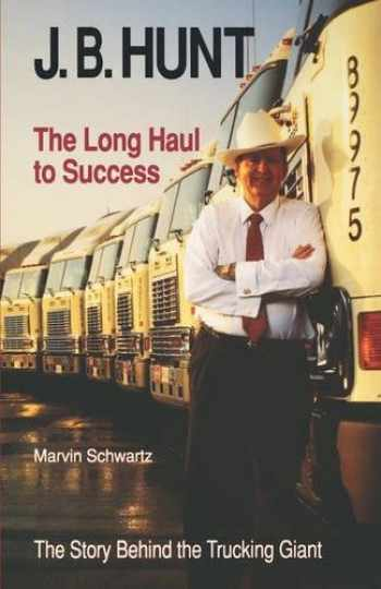 9781557282507-1557282501-J. B. Hunt: The Long Haul to Success (The University of Arkansas Press Series in Business History, Vol 3)