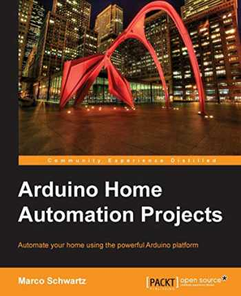 9781783986064-1783986069-Arduino Home Automation Projects : Automate your Home using the powerful Arduino Platform (Community Experience Distilled)