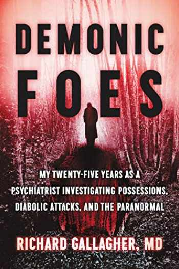 9780062876478-0062876473-Demonic Foes: My Twenty-Five Years as a Psychiatrist Investigating Possessions, Diabolic Attacks, and the Paranormal