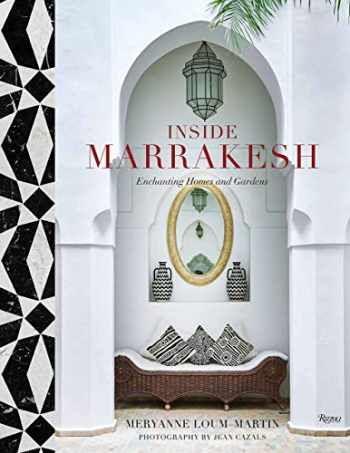9780847864270-0847864278-Inside Marrakesh: Enchanting Homes and Gardens