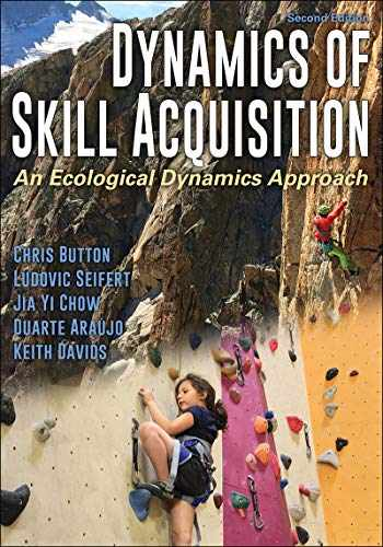 9781492563228-1492563226-Dynamics of Skill Acquisition: An Ecological Dynamics Approach