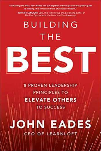 9781260458169-1260458164-Building the Best: 8 Proven Leadership Principles to Elevate Others to Success