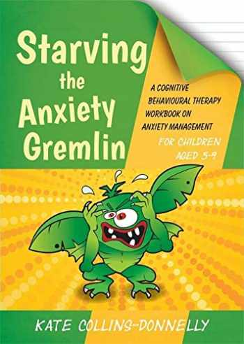 9781849054928-1849054924-Starving the Anxiety Gremlin for Children Aged 5-9 (Gremlin and Thief CBT Workbooks)